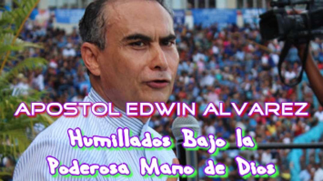 Apostol Edwin Alvarez - Humillados Bajo la Poderosa Mano de Dios