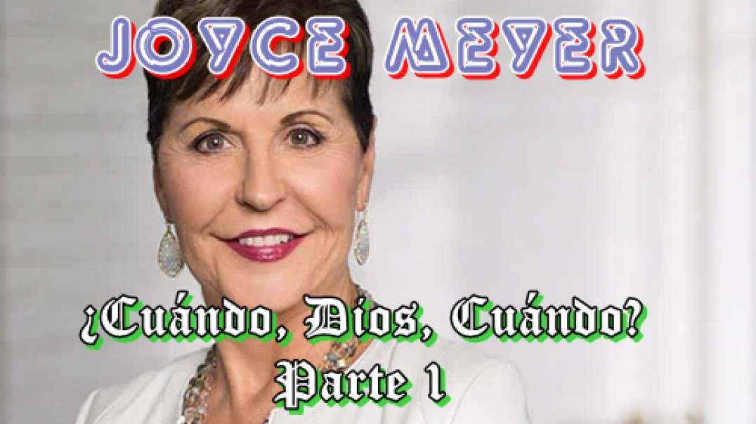 Joyce Meyer -¿Cuándo, Dios, Cuándo? - Parte 1