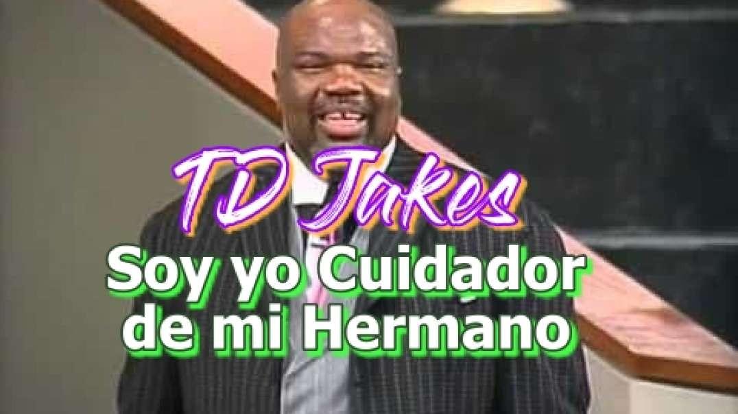 Pastor TD Jakes - Soy yo cuidador de mi hermano?