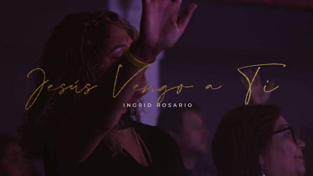 Ingrid Rosario - Jesus Vengo A Ti
