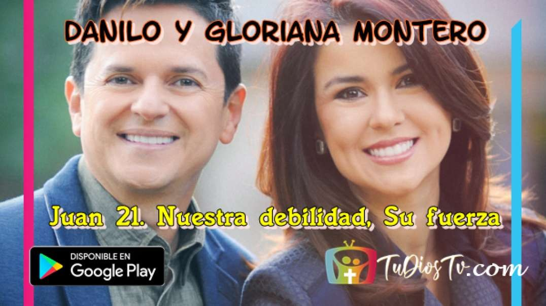 Danilo y Gloriana Montero - Juan 21. Nuestra debilidad, Su fuerza