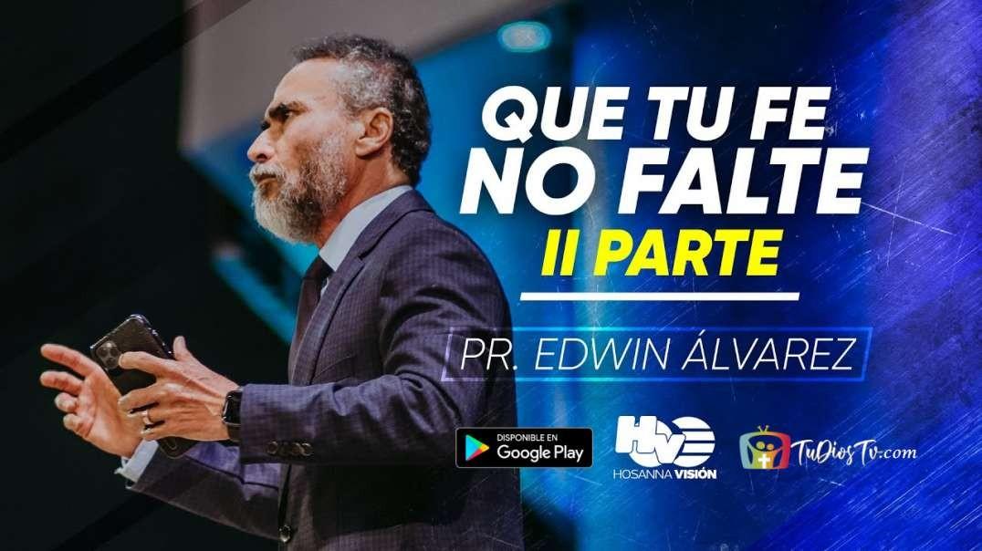 Pastor Edwin Alvarez - Que tu Fe no falte (Parte 2)