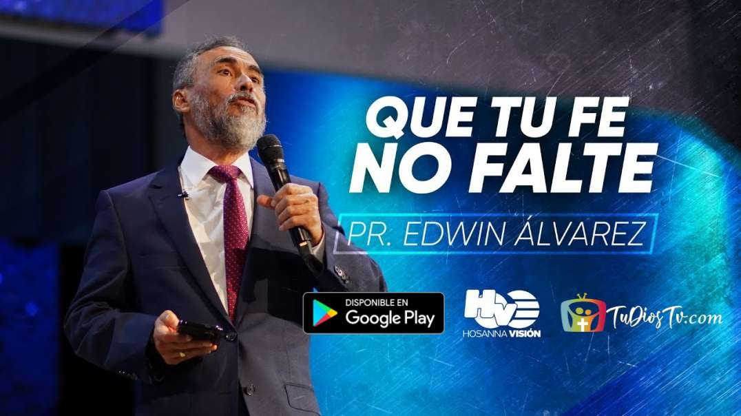 Pastor Edwin Alvarez - Que tu Fe no falte (Parte 1)