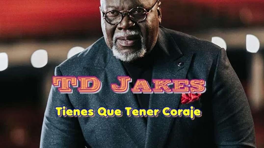Pastor TD Jakes - Tienes que Tener Coraje