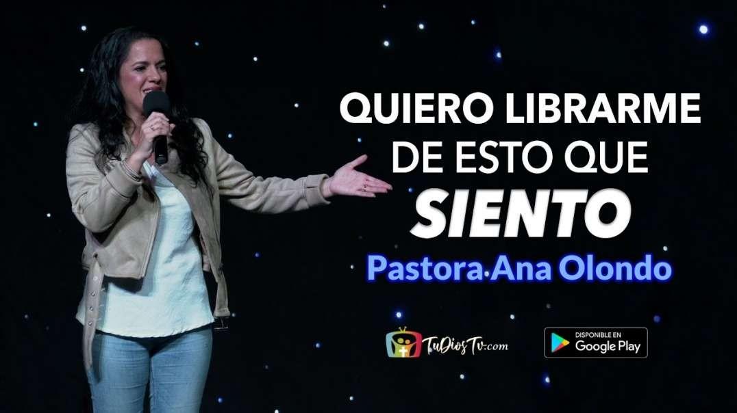Quiero Librarme de Esto Que Siento - Pastora Ana Olondo