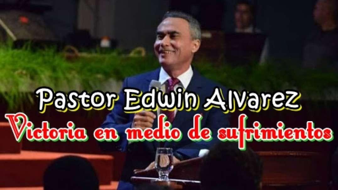 Pastor Edwin Alvarez - Victoria en Tiempo de Sufrimiento