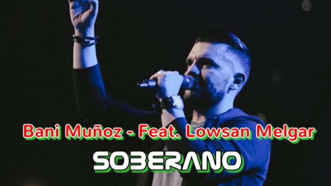 Artist: Bani Muñoz - Feat. Lowsan Melgar Song: Soberano