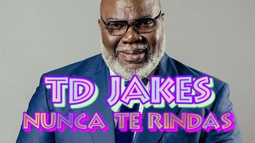 Pastor TD Jakes - Nunca te Rindas