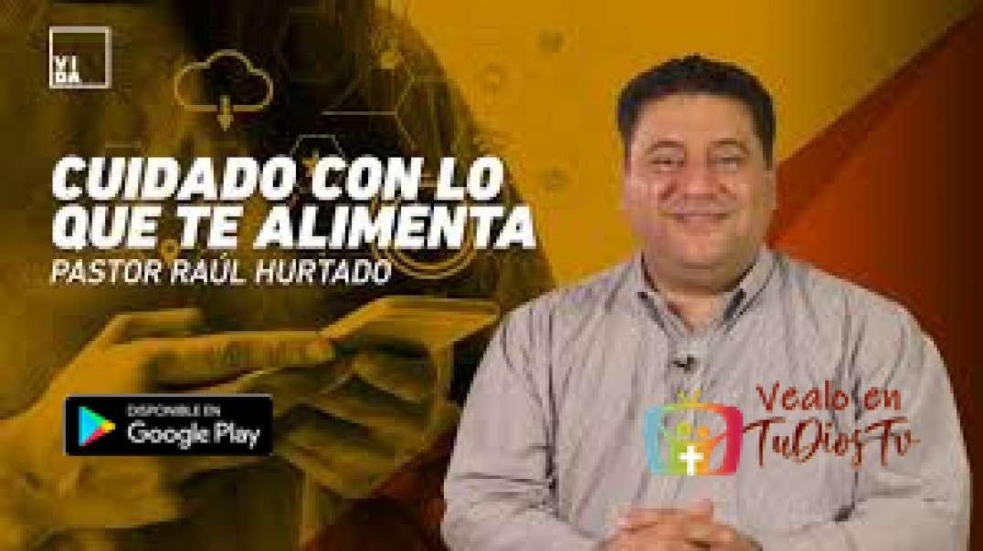 Pastor Raúl Hurtado - Cuidado Con Lo Que Te Alimenta