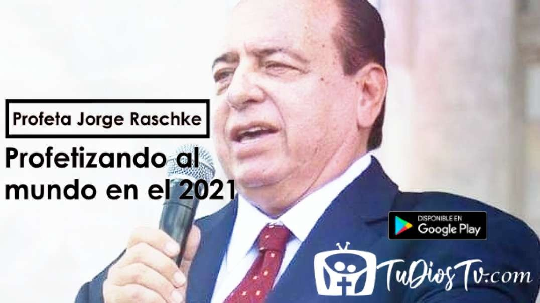 Profeta Jorge Raschke - Profetizando al mundo en el 2021