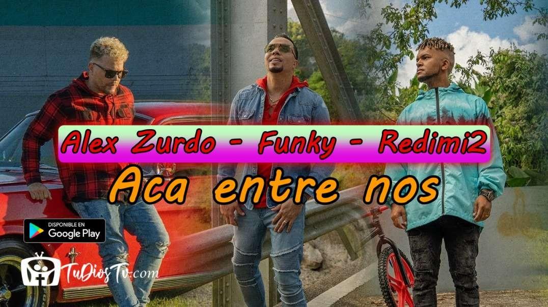 Alex Zurdo x Funky x Redimi2 - Aca entre nos