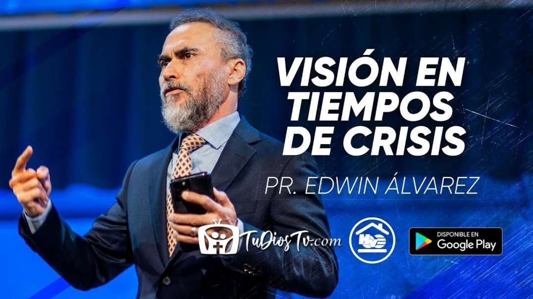 Pastor Edwin Alvarez - Vision en tiempo De crisis