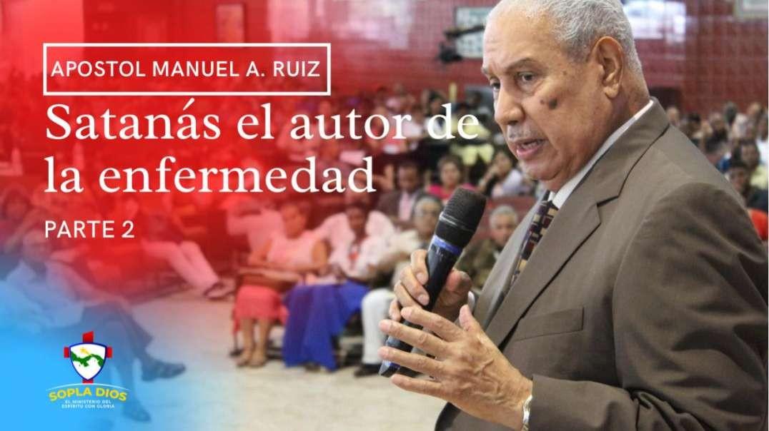 Apostol Manuel A. Ruiz - Santanas el autor de la enfermedad - Parte 2