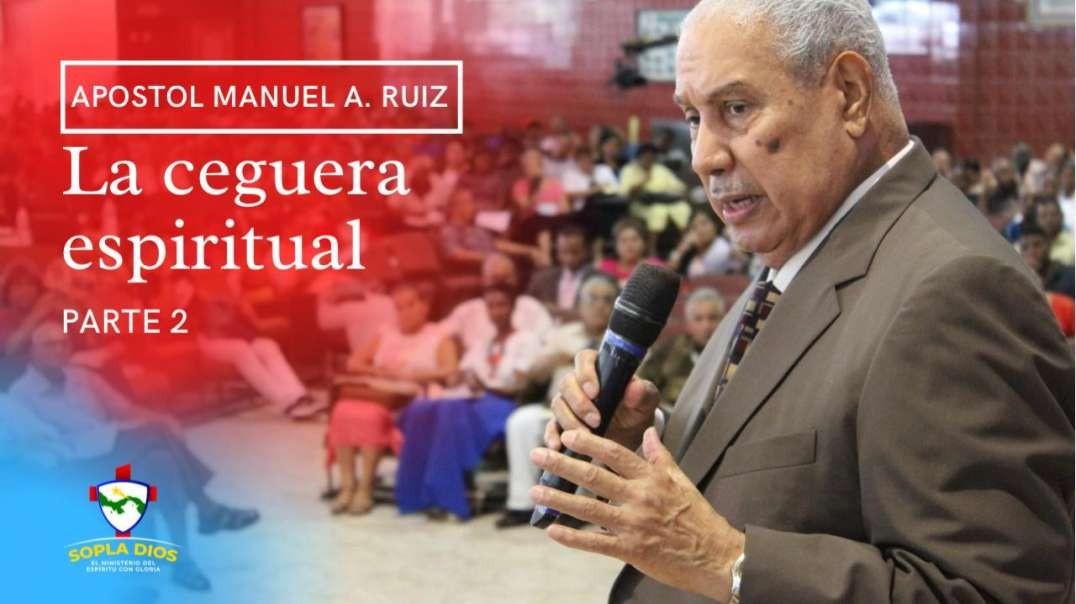 Apostol Manuel A. Ruiz - La Ceguera Espiritual - Parte 2