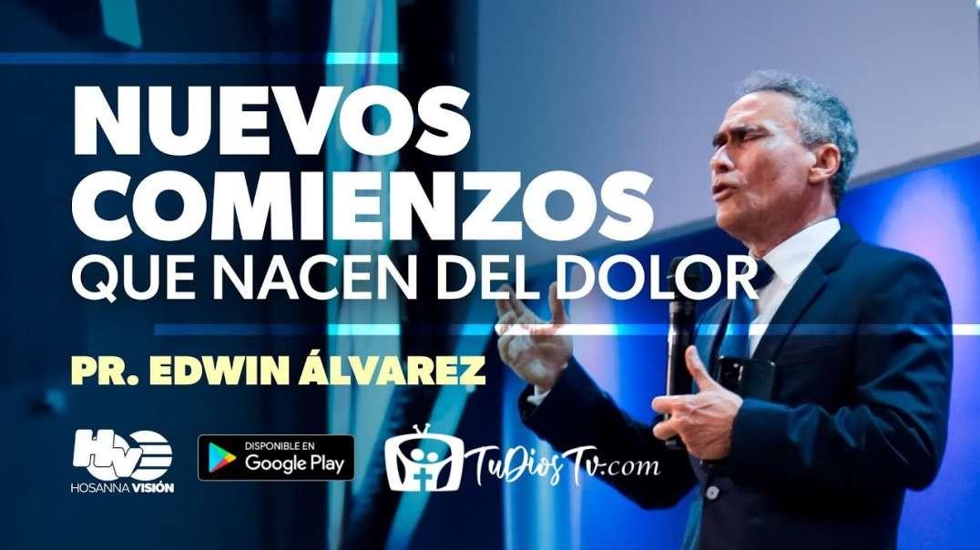 Pastor Edwin Alvarez -Nuevos comienzos que nacen del dolor
