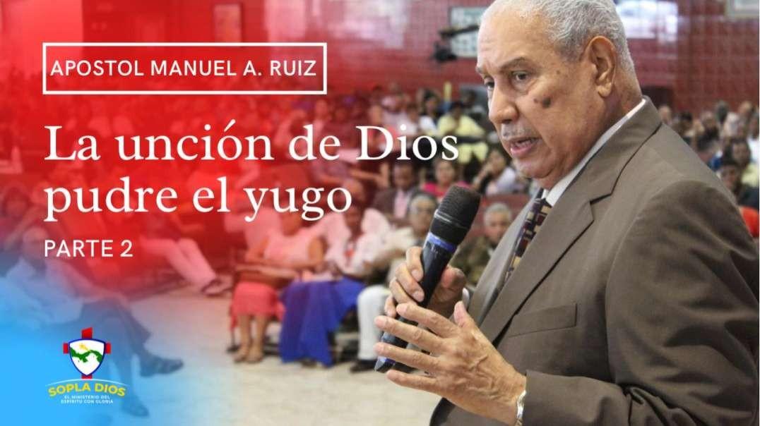 Apostol Manuel A. Ruiz - La Uncion de Dios Pudre el Yugo - Parte 2