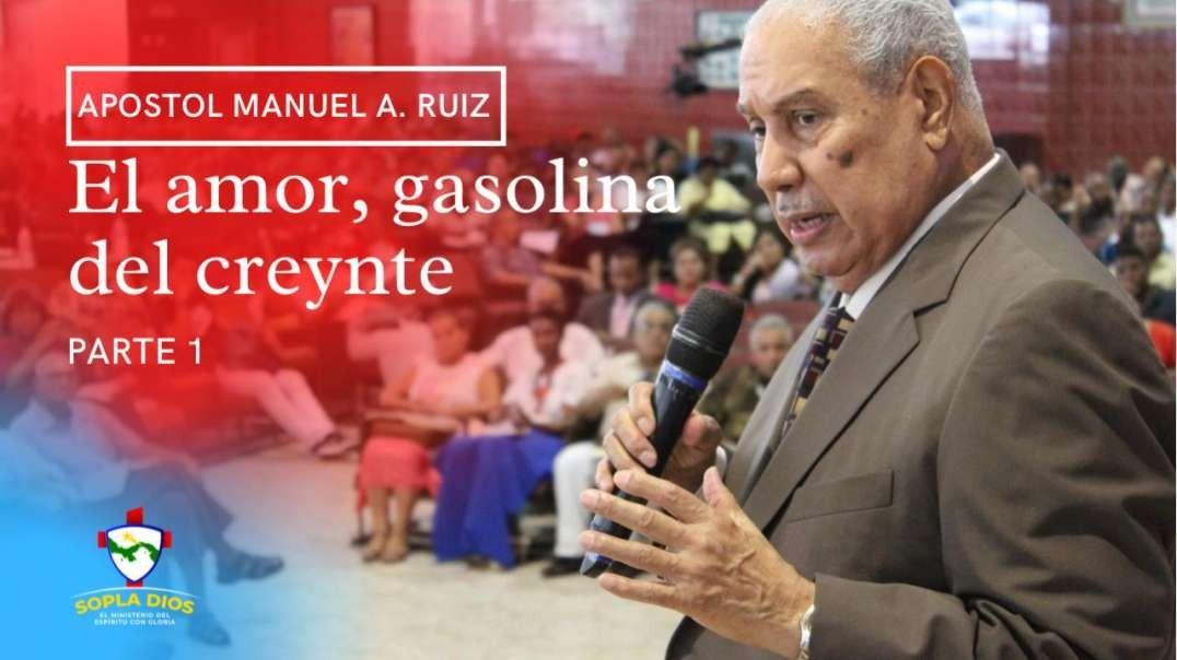 Apostol Manuel A. Ruiz - El Amor Gasolina del Creyente - Parte 1