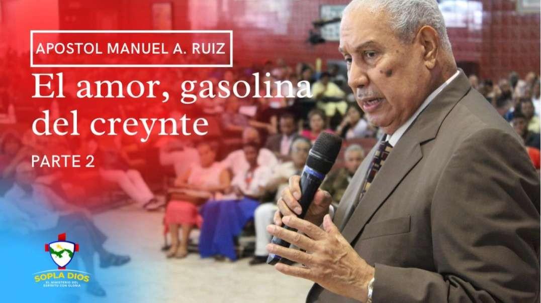 Apostol Manuel A. Ruiz - El Amor Gasolina del Creyente - Parte 2