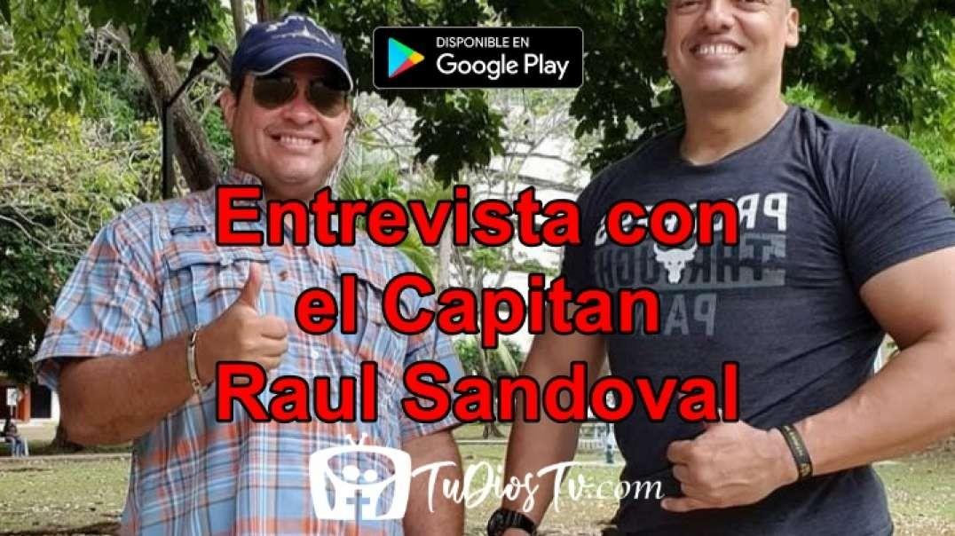 Entrevista con el Capitan Raul Sandoval en TuDiosTv.com