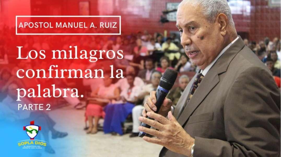 Apostol Manuel A. Ruiz - Los Milagros Confirman la Palabra - Parte 2